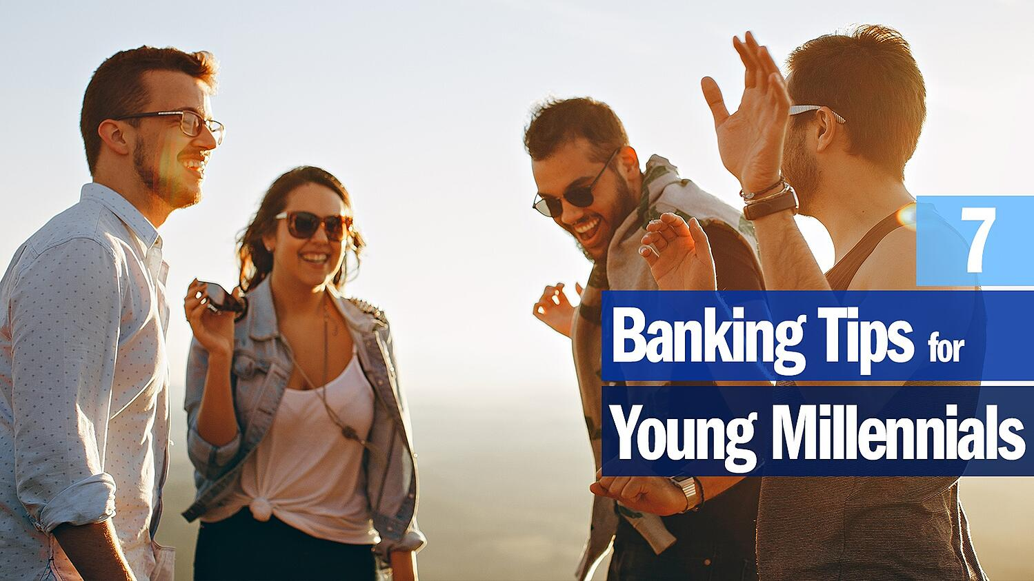 7 Banking Tips for Young Millennials